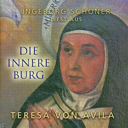 """Ingeborg Schöner liest aus """"Die innere Burg"""" Texte von Teresa von Avila von Avila,  Teresa von, Schöner,  Ingeborg"""