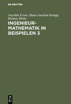 Ingenieur-Mathematik in Beispielen 3 von Erven,  Joachim, Rumpf,  Hans-Joachim, Wörle,  Helmut
