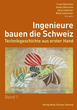 Ingenieure bauen die Schweiz von Betschon,  Franz, Betschon,  Stefan, Hess,  Hans, Lindecker,  Jürg, Schlachter,  Willy, Suter,  Ulrich
