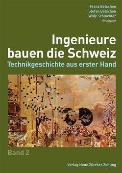 Ingenieure bauen die Schweiz von Betschon,  Franz, Betschon,  Stefan, Schlachter,  Willy, Villiger,  Kaspar