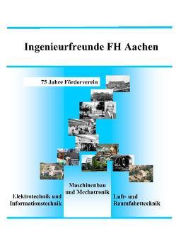 Ingenieurfreunde FH Aachen von Alt,  Helmut, Bergmann,  Frithjof, Conradi,  Manfred, Hallmann,  Willi, Jung,  Ortwin, Oehler,  Ernst, Raatschen,  H. J., Raatschen,  Hans-Jürgen, Roemer,  Hans-Walter