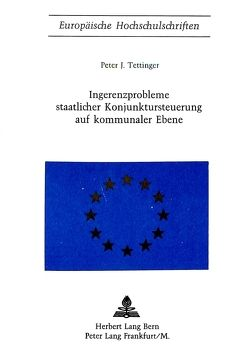 Ingerenzprobleme staatlicher Konjunktursteuerung auf kommunaler Ebene von Tettinger,  Peter J.