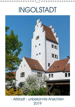 Ingolstadt – Altstadt – unbekannte Ansichten (Wandkalender 2019 DIN A3 hoch) von Kislat,  Gabriele