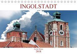 Ingolstadt an der Donau (Tischkalender 2018 DIN A5 quer) von Robert,  Boris
