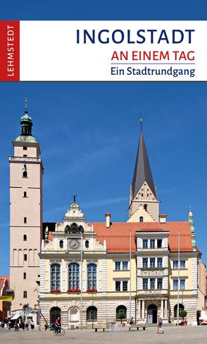 Ingolstadt an einem Tag von Reif,  Franziska