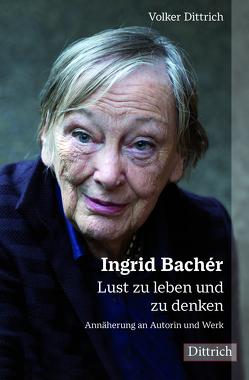 Ingrid Bachér. Lust zu leben und zu denken. von Dittrich,  Volker