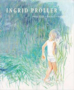 Ingrid Pröller – menschlich – tierisch – malerisch von Fellner,  Sabine, Grzonka,  Patrizia, Janicek,  Christine, Pröller,  Ingrid