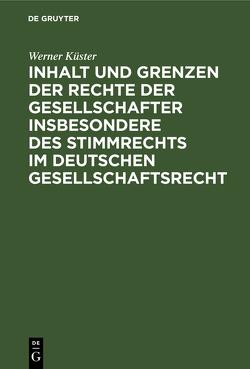 Inhalt und Grenzen der Rechte der Gesellschafter insbesondere des Stimmrechts im deutschen Gesellschaftsrecht von Küster,  Werner