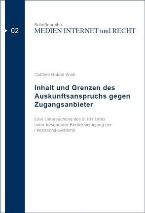 Inhalt und Grenzen des Auskunftsanspruchs gegen Zugangsanbieter von Wick,  Gottlieb Rafael