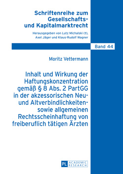Inhalt und Wirkung der Haftungskonzentration gemäß § 8 Abs.2 PartGG in der akzessorischen Neu- und Altverbindlichkeiten- sowie allgemeinen Rechtsscheinhaftung von freiberuflich tätigen Ärzten von Vettermann,  Moritz