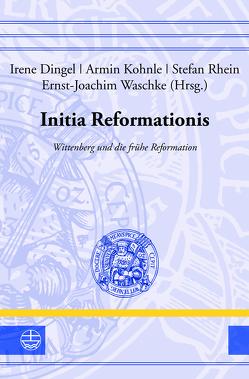 Initia Reformationis von Dingel,  Irene, Kohnle,  Armin, Rhein,  Stefan, Waschke,  Ernst-Joachim