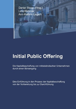Initial Public Offering von Legath,  Ann-Kathrin, Stopp,  Daniel, Wimmer,  Lina