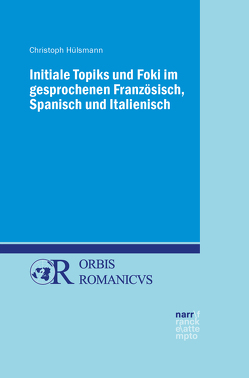 Initiale Topiks und Foki im gesprochenen Französisch, Spanisch und Italienisch von Hülsmann,  Christoph