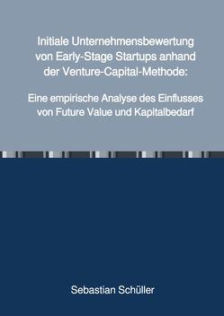 Initiale Unternehmensbewertung von Early-Stage Startups anhand der Venture-Capital-Methode: von Schüller,  Sebastian