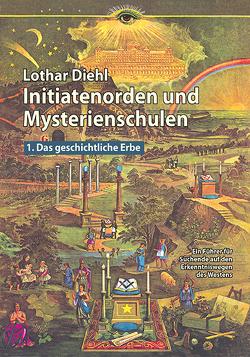 Initiatenorden und Mysterienschulen, Bd.1/Großdruck: Das geschichtliche Erbe von Diehl,  Lothar