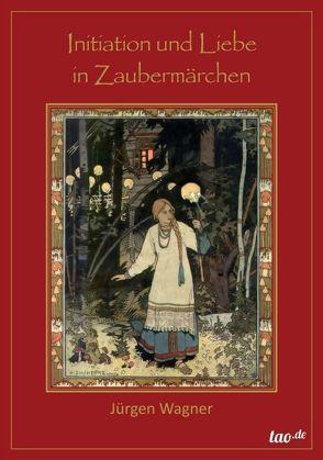 Initiation und Liebe in Zaubermärchen von Wagner,  Jürgen