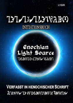 INITIATIONSBUCH – Enochian Light Source – in HENOCHISCH von LYSIR,  Frater