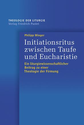 Initiationsritus zwischen Taufe und Eucharistie von Winger,  Philipp
