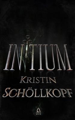 Initium von Rabenwald Verlag, Schöllkopf,  Kristin