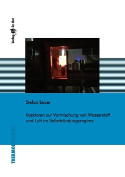 Injektoren zur Vormischung von Wasserstoff und Luft im Selbstzündungsregime von Bauer,  Stefan