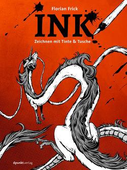INK – Zeichnen mit Tinte, Tusche & mehr von Frick,  Florian