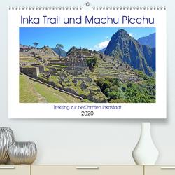 Inka Trail und Machu Picchu, Trekking zur berühmten Inkastadt (Premium, hochwertiger DIN A2 Wandkalender 2020, Kunstdruck in Hochglanz) von Senff,  Ulrich