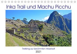 Inka Trail und Machu Picchu, Trekking zur berühmten Inkastadt (Tischkalender 2021 DIN A5 quer) von Senff,  Ulrich