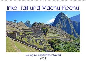 Inka Trail und Machu Picchu, Trekking zur berühmten Inkastadt (Wandkalender 2021 DIN A2 quer) von Senff,  Ulrich