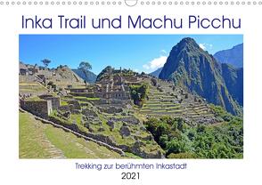 Inka Trail und Machu Picchu, Trekking zur berühmten Inkastadt (Wandkalender 2021 DIN A3 quer) von Senff,  Ulrich