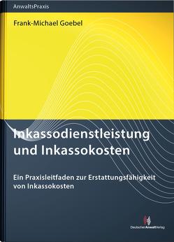 Inkassodienstleistung und Inkassokosten von Goebel,  Frank-Michael