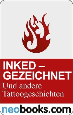 Inked: Gezeichnet und andere Tattoo-Geschichten von Boss,  Eric, Campanale,  Lela, Henschel,  Andreas, Krieger,  Gerritje, Lippuner,  Pierre