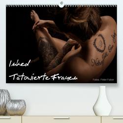 Inked – Tätowierte Frauen (Premium, hochwertiger DIN A2 Wandkalender 2021, Kunstdruck in Hochglanz) von Faber,  Peter
