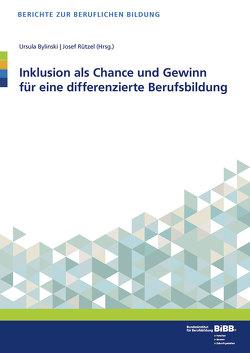 Inklusion als Chance und Gewinn für eine differenzierte Berufsbildung von Bylinski,  Ursula, Rützel,  Josef