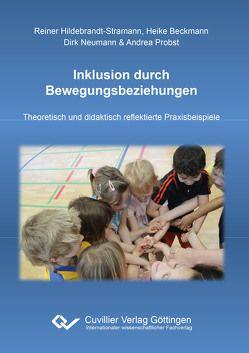 Inklusion durch Bewegungsbeziehungen von Beckmann,  Heike, Hildebrandt-Stramann,  Reiner, Neumann,  Dirk, Probst,  Andrea