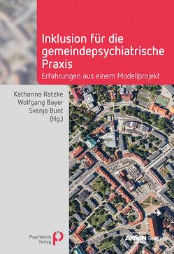 Inklusion für die gemeindepsychiatrische Praxis von Bayer,  Wolfgang, Bunt,  Svenja, Ratzke,  Katharina