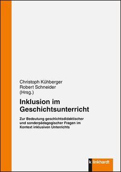 Inklusion im Geschichtsunterricht von Kühberger,  Christoph, Schneider,  Robert