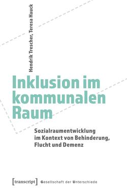 Inklusion im kommunalen Raum von Hauck,  Teresa, Trescher,  Hendrik