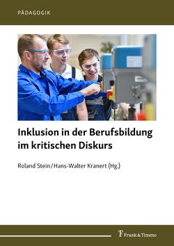 Inklusion in der Berufsbildung im kritischen Diskurs von Kranert,  Hans-Walter, Stein,  Roland