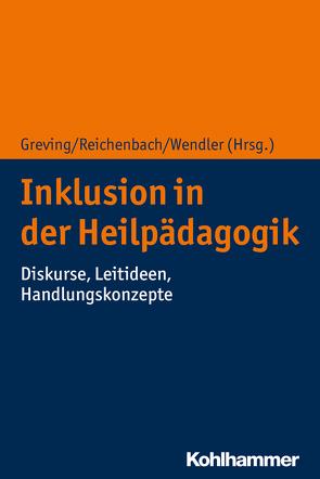 Inklusion in der Heilpädagogik von Greving,  Heinrich, Reichenbach,  Christina, Wendler,  Michael