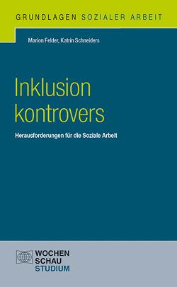 Inklusion in der Sozialen Arbeit von Felder,  Marion, Schneiders,  Katrin