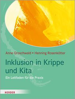Inklusion in Krippe und Kita von Groschwald,  Anne, Rosenkötter,  Henning
