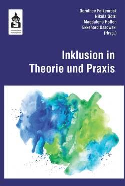 Inklusion in Theorie und Praxis von Falkenreck,  Dorothee, Götzl,  Nikola, Hollen,  Magdalena, Ossowski,  Ekkehard