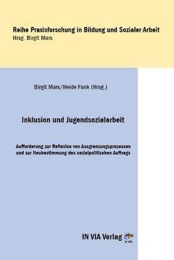 Inklusion und Jugendsozialarbeit von Funk,  Heide, Marx,  Birgit