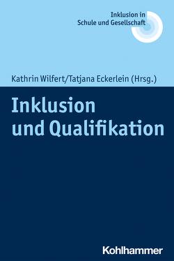 Inklusion und Qualifikation von Eckerlein,  Tatjana, Fischer,  Erhard, Heimlich,  Ulrich, Kahlert,  Joachim, Lelgemann,  Reinhard, Wilfert,  Kathrin