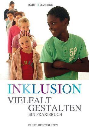 Inklusion – Vielfalt gestalten von Barth,  Ulrike, Maschke,  Thomas