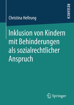 Inklusion von Kindern mit Behinderungen als sozialrechtlicher Anspruch von Hellrung,  Christina
