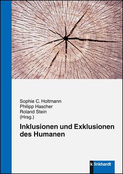 Inklusionen und Exklusionen des Humanen von Hascher,  Philipp, Holtmann,  Sophie C., Stein,  Roland