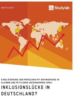 Inklusionslücke in Deutschland? Eingliederung von Menschen mit Behinderung in kleinen und mittleren Unternehmen (KMU) von anonym