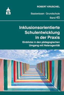 Inklusionsorientierte Schulentwicklung in der Praxis von Kruschel,  Robert