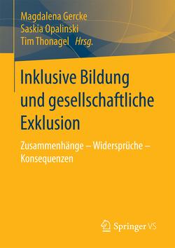 Inklusive Bildung und gesellschaftliche Exklusion von Gercke,  Magdalena, Opalinski,  Saskia, Thonagel,  Tim